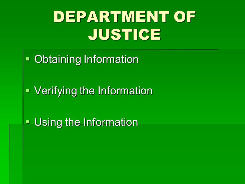 DEPARTMENT OF JUSTICE Obtaining Information Verifying the Information