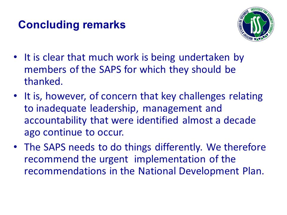 Concluding remarks It is clear that much work is being undertaken by members of the SAPS for which they should be thanked.