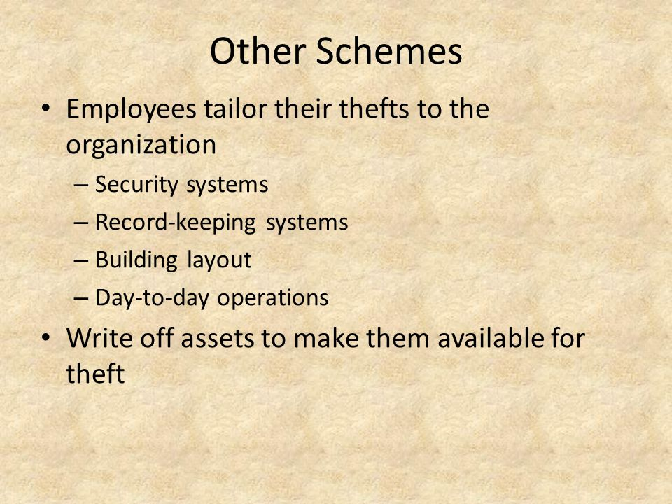 Other Schemes Employees tailor their thefts to the organization
