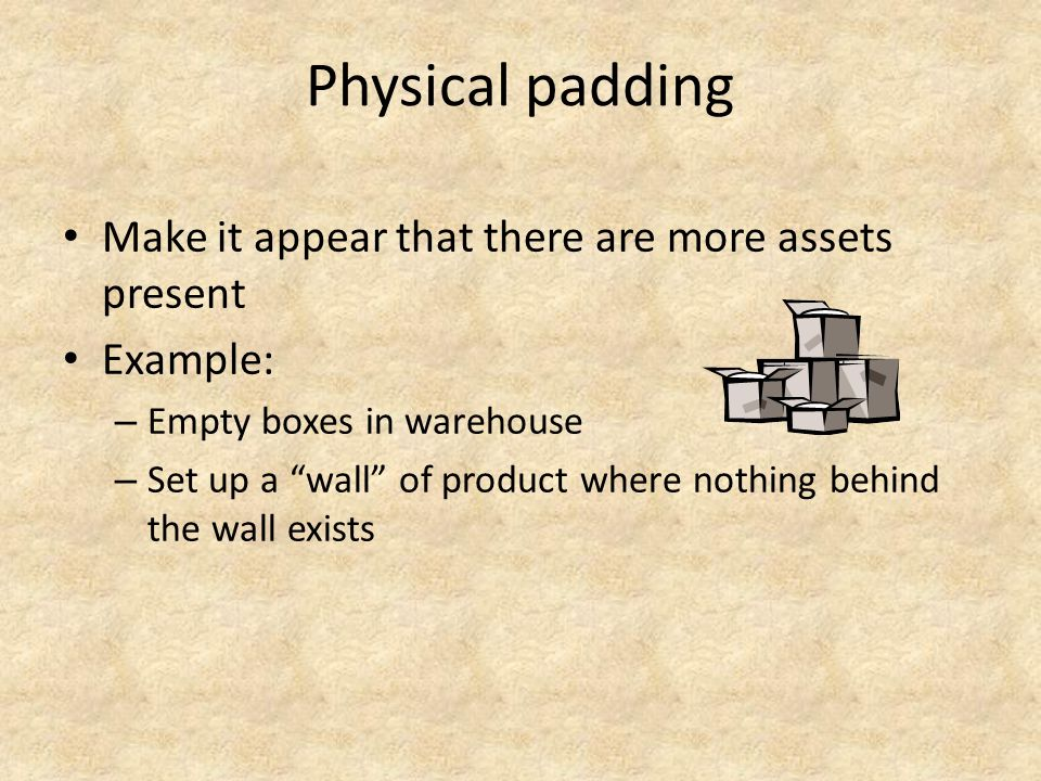 Physical padding Make it appear that there are more assets present