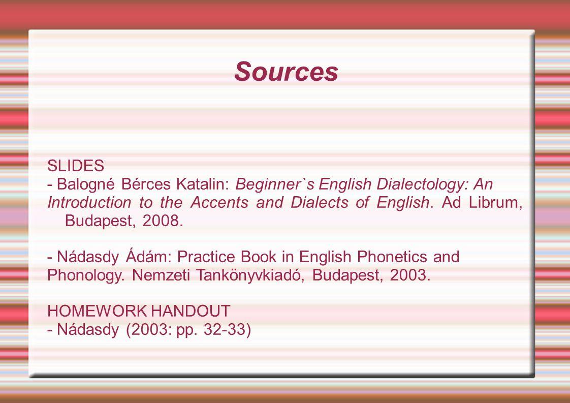 Sources SLIDES. - Balogné Bérces Katalin: Beginner`s English Dialectology: An.