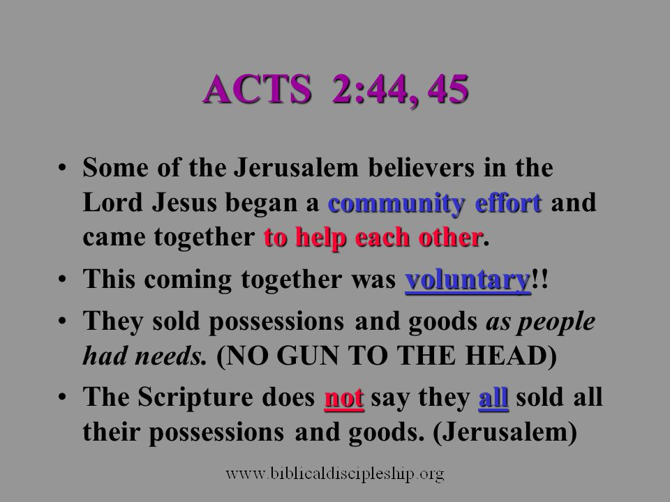 ACTS 2:44, 45 Some of the Jerusalem believers in the Lord Jesus began a community effort and came together to help each other.