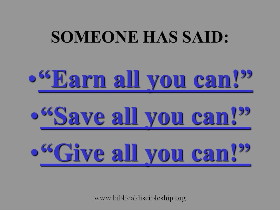 Earn all you can! Save all you can! Give all you can!