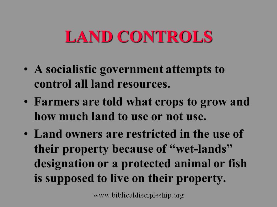 LAND CONTROLS A socialistic government attempts to control all land resources.