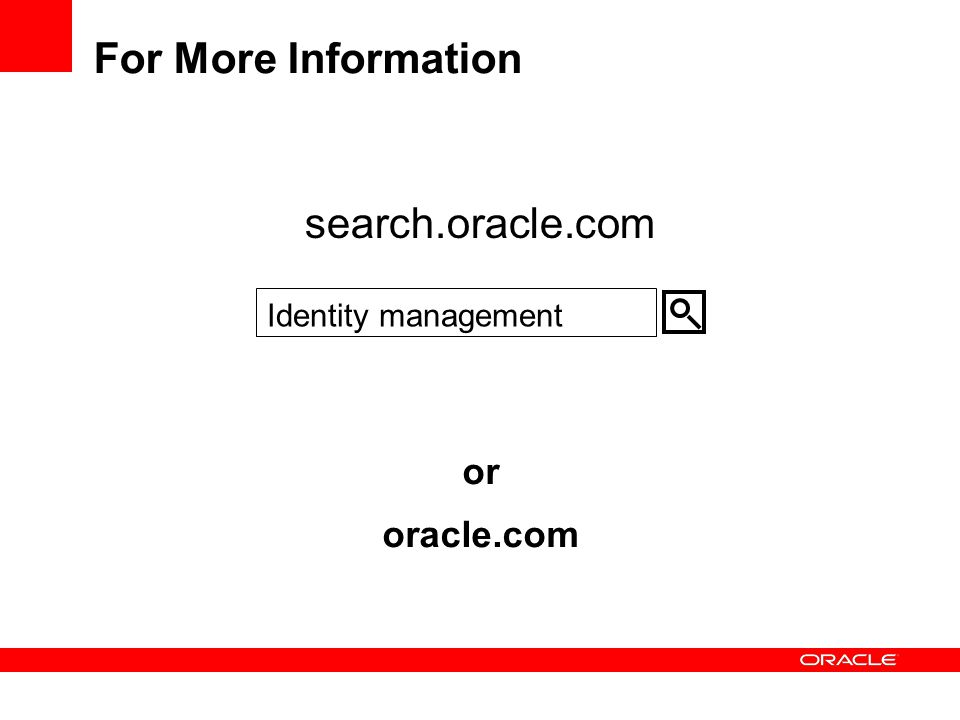 For More Information search.oracle.com or oracle.com