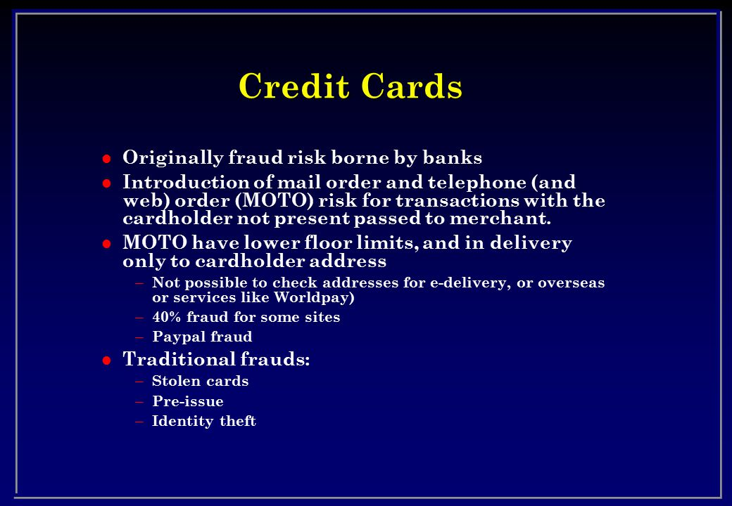 Credit Cards Originally fraud risk borne by banks