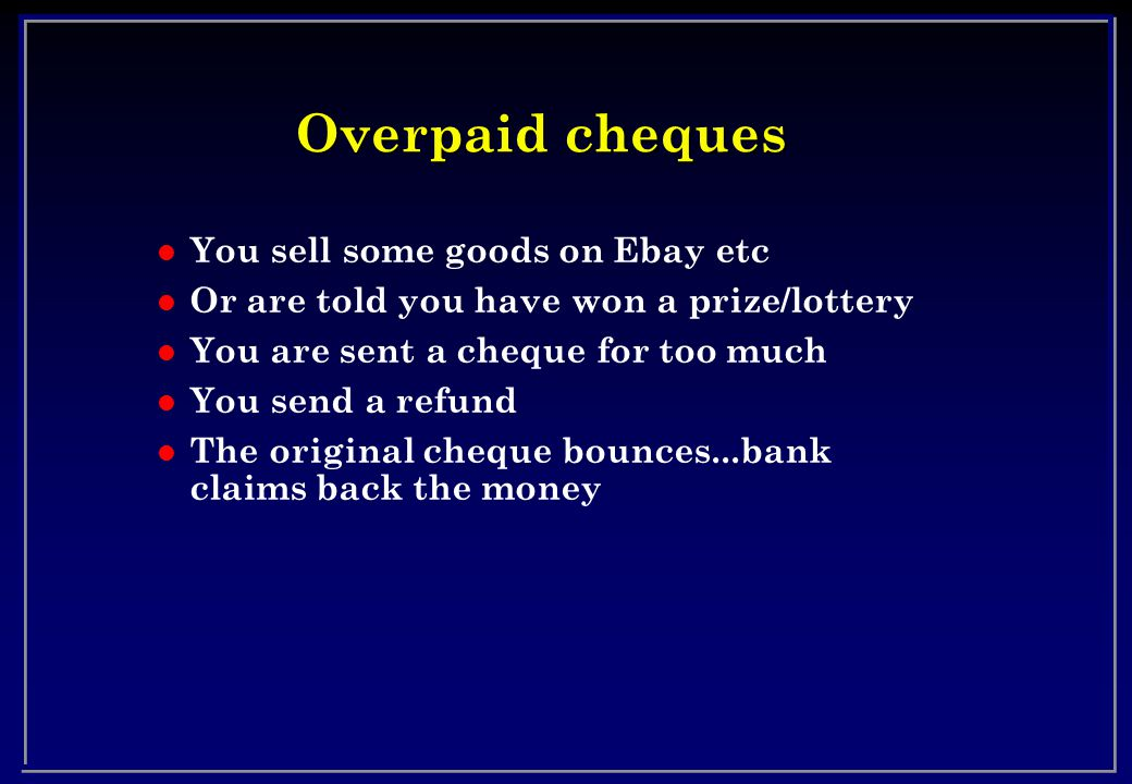 Overpaid cheques You sell some goods on Ebay etc