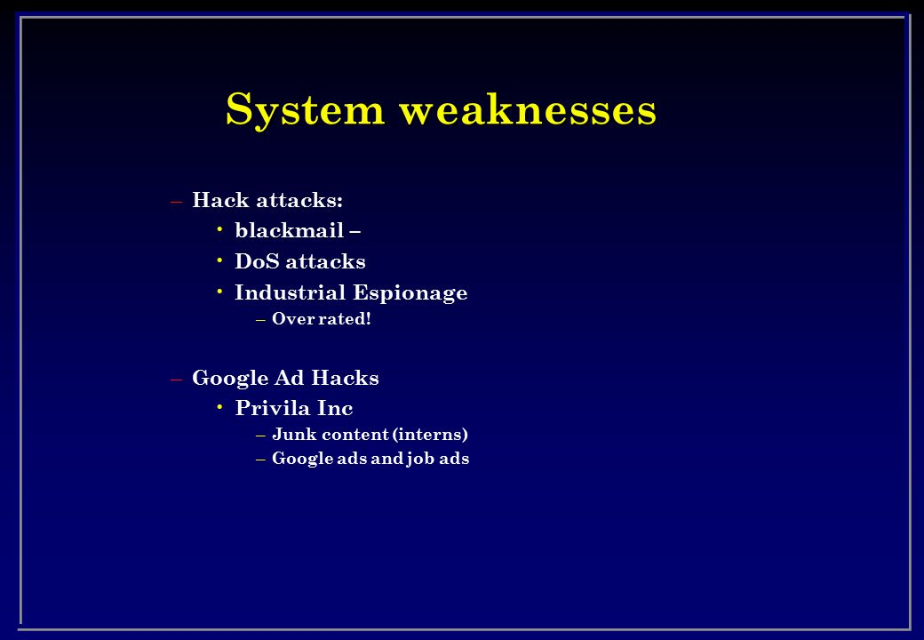 System weaknesses Hack attacks: blackmail – DoS attacks