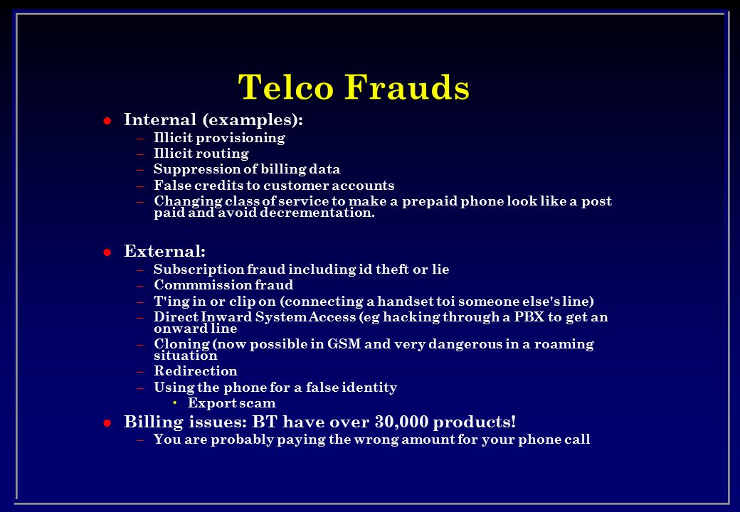 Telco Frauds Internal (examples): External: