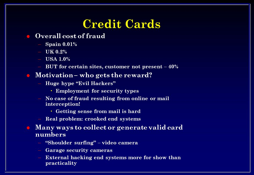Credit Cards Overall cost of fraud Motivation – who gets the reward