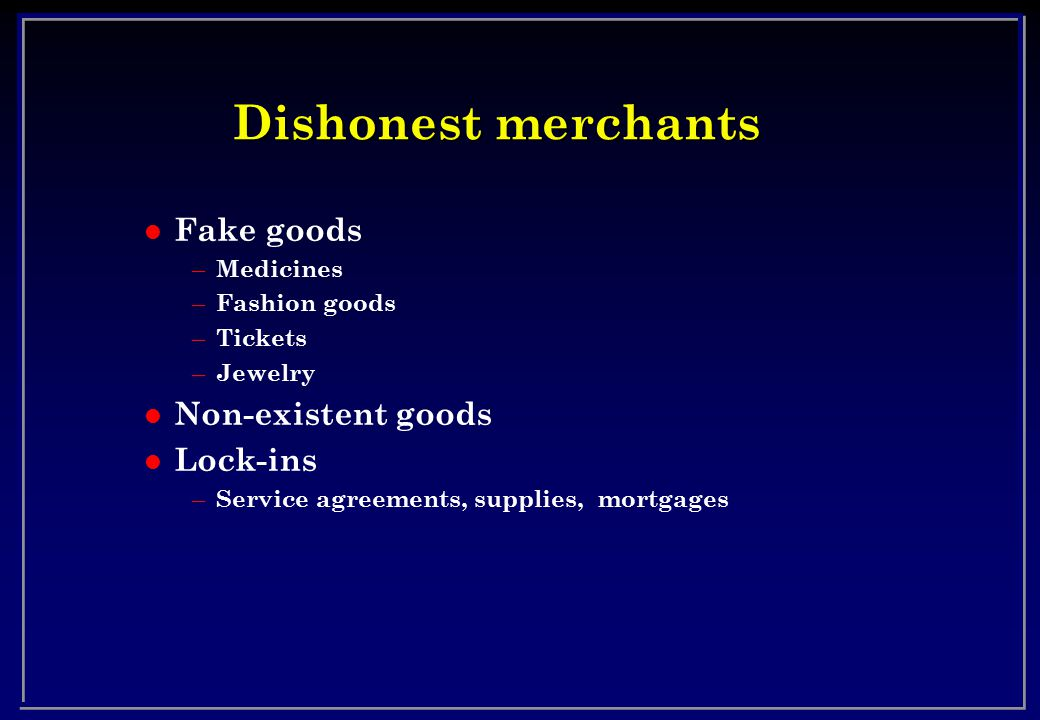 Dishonest merchants Fake goods Non-existent goods Lock-ins Medicines