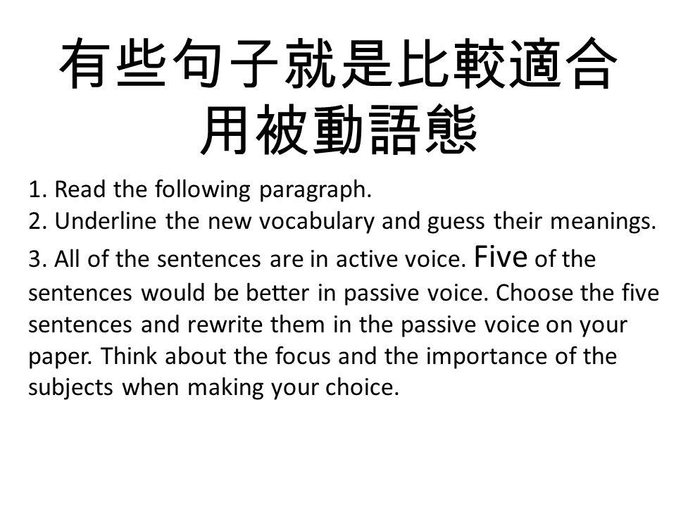 有些句子就是比較適合用被動語態 1. Read the following paragraph.