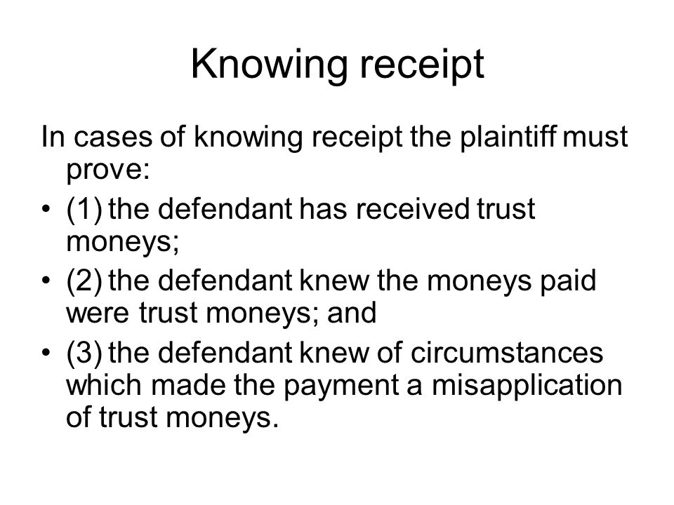 Knowing receipt In cases of knowing receipt the plaintiff must prove: