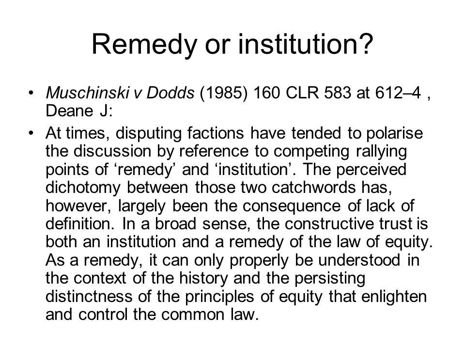 Remedy or institution Muschinski v Dodds (1985) 160 CLR 583 at 612–4 , Deane J: