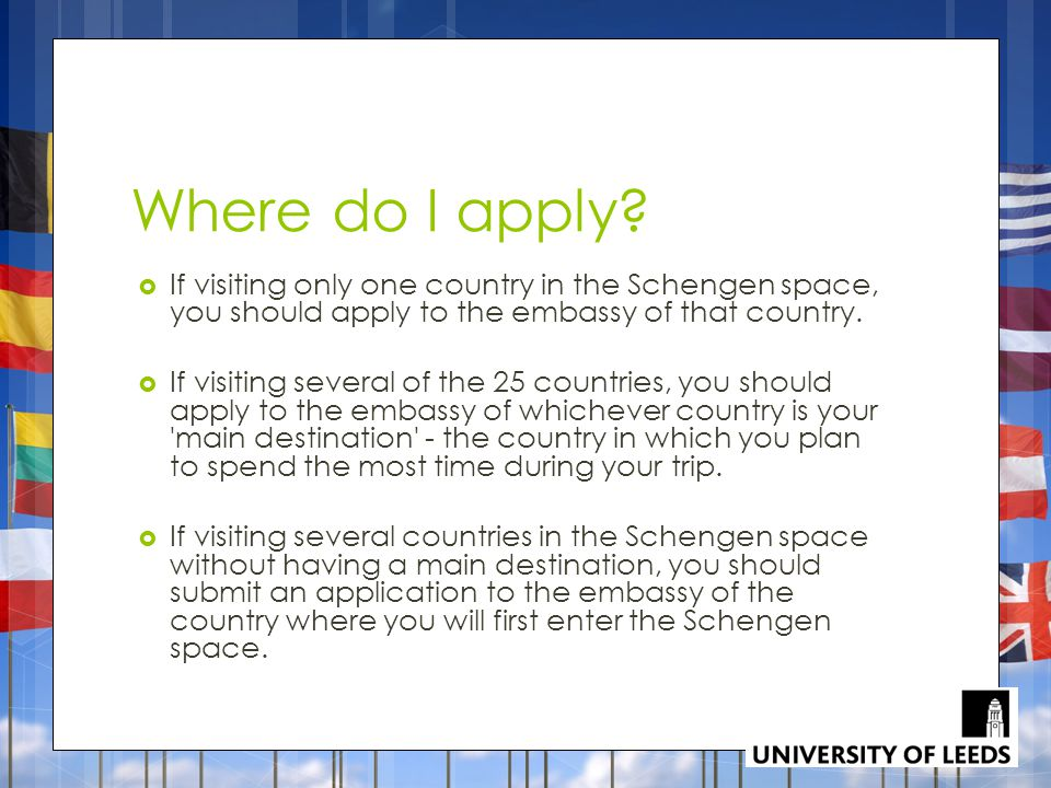 Where do I apply If visiting only one country in the Schengen space, you should apply to the embassy of that country.