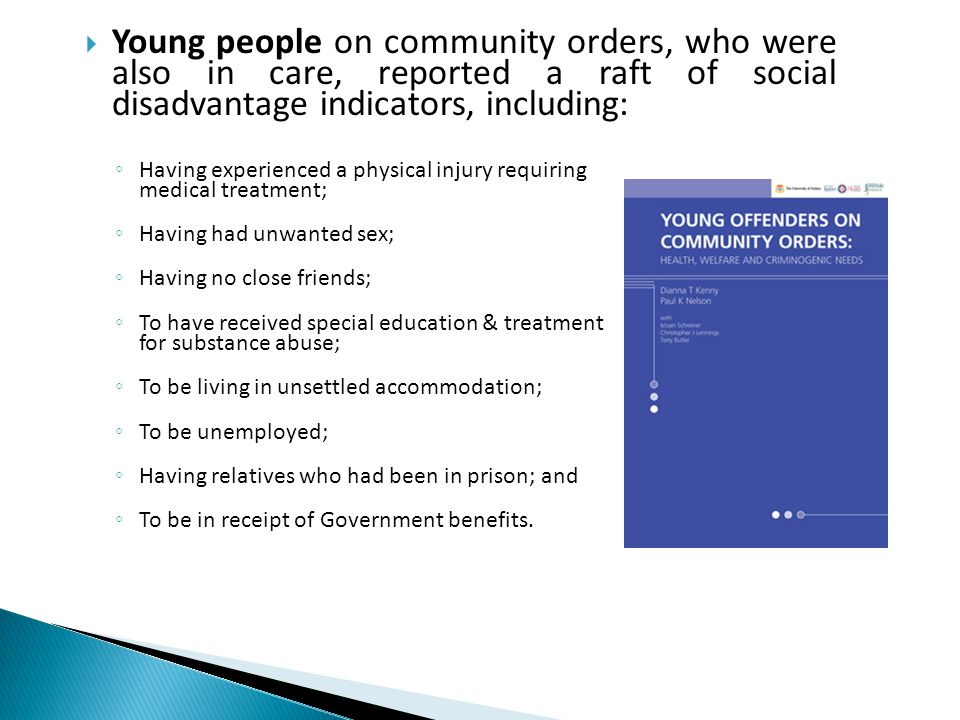 Young people on community orders, who were also in care, reported a raft of social disadvantage indicators, including: