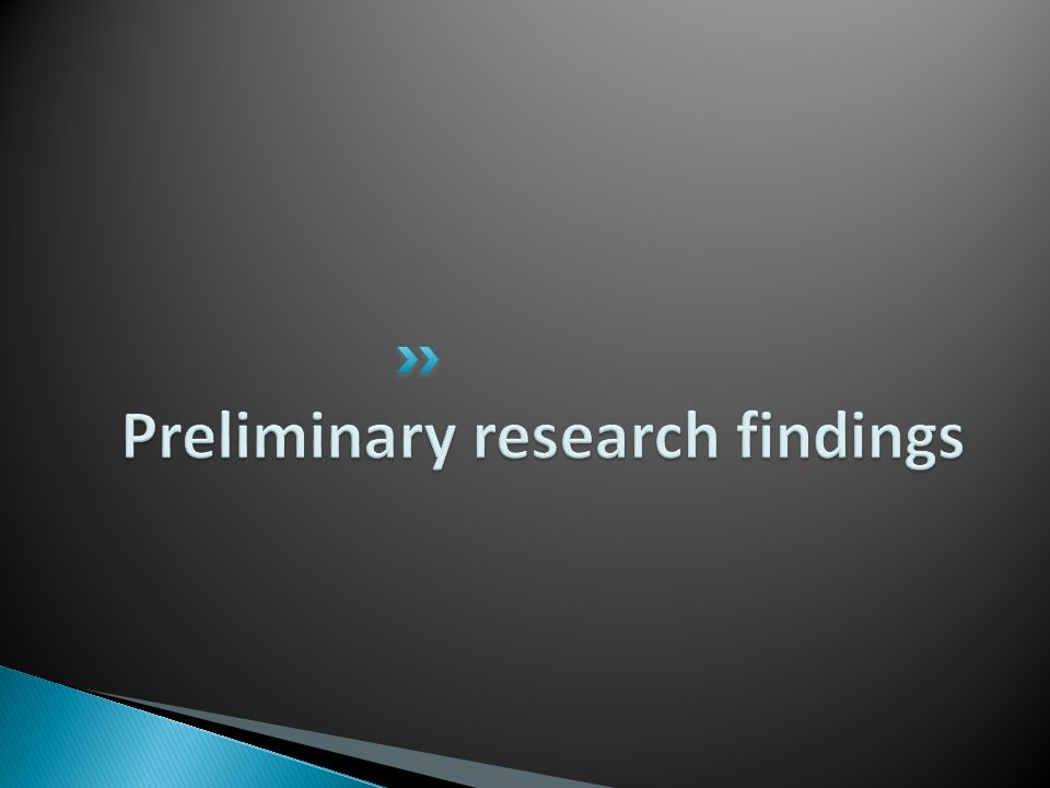 Preliminary research findings