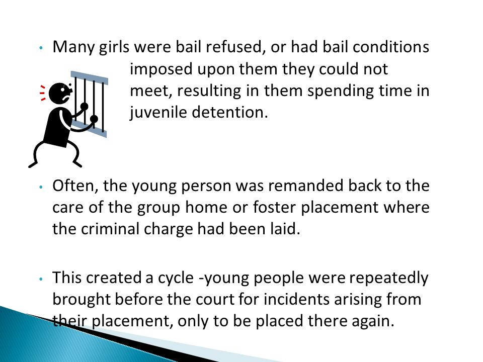 Many girls were bail refused, or had bail conditions