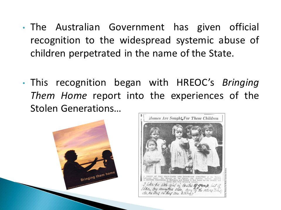 The Australian Government has given official recognition to the widespread systemic abuse of children perpetrated in the name of the State.