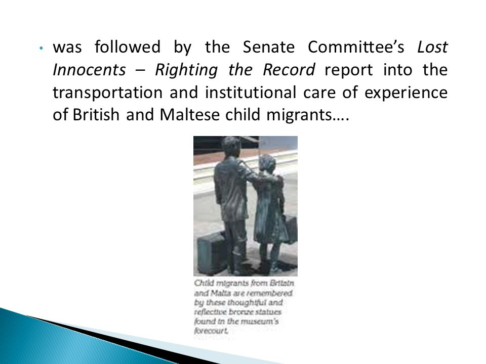 was followed by the Senate Committee's Lost Innocents – Righting the Record report into the transportation and institutional care of experience of British and Maltese child migrants….