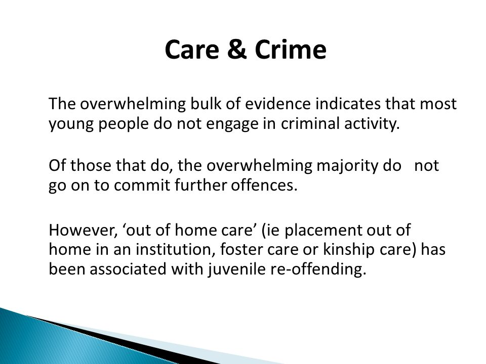 Care & Crime The overwhelming bulk of evidence indicates that most young people do not engage in criminal activity.