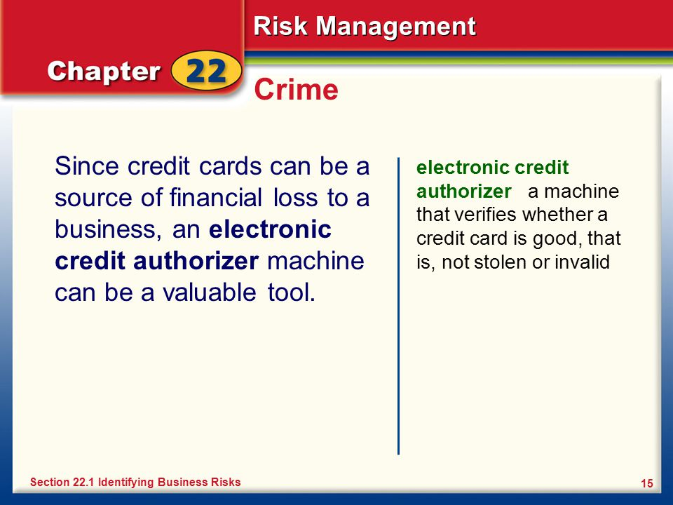 Crime Since credit cards can be a source of financial loss to a business, an electronic credit authorizer machine can be a valuable tool.