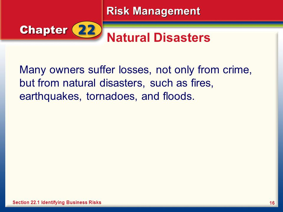 Natural Disasters Many owners suffer losses, not only from crime, but from natural disasters, such as fires, earthquakes, tornadoes, and floods.