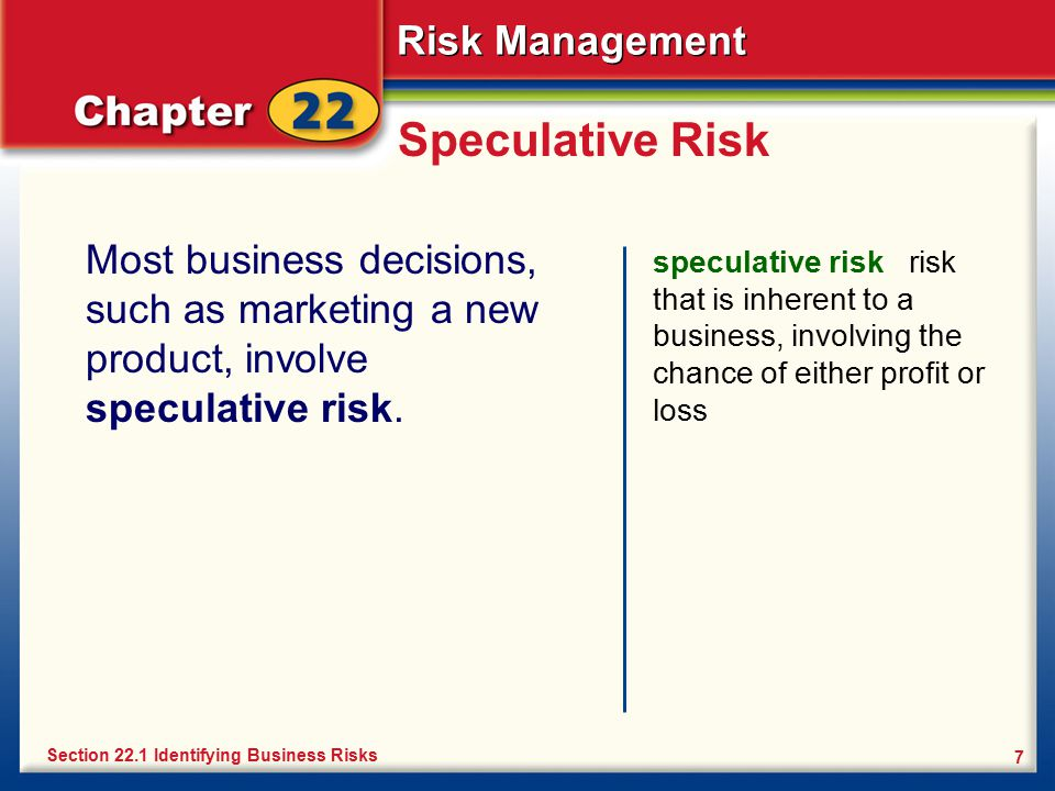 Speculative Risk Most business decisions, such as marketing a new product, involve speculative risk.