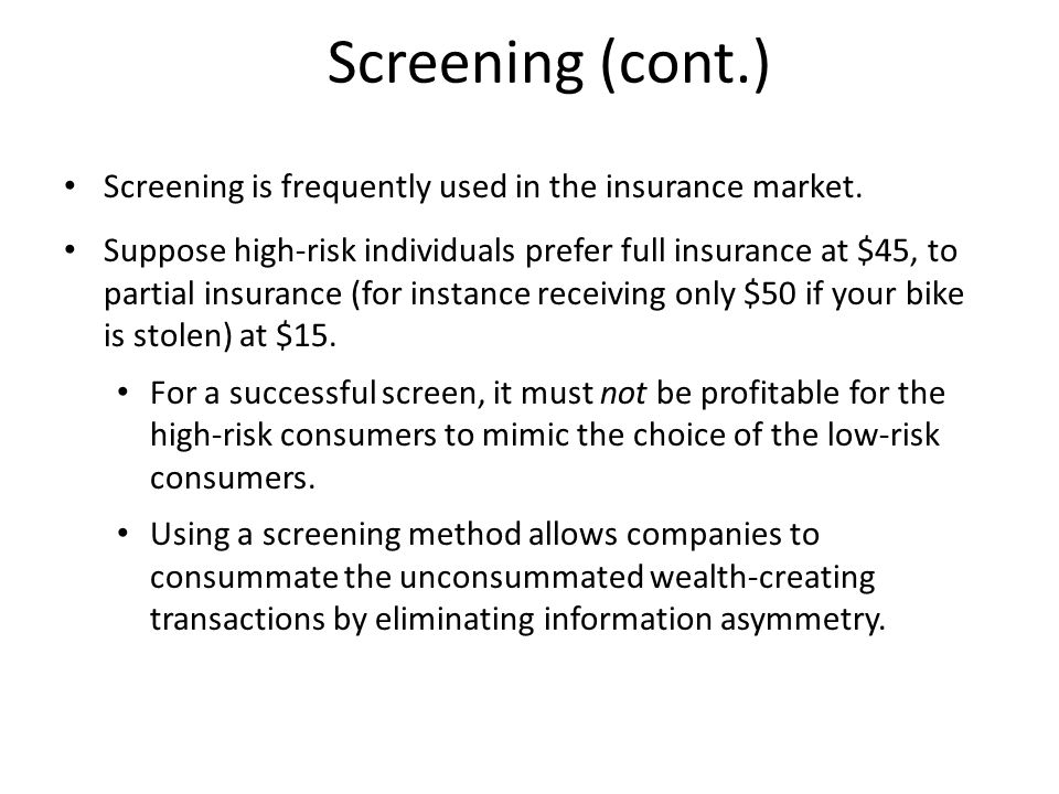 Screening (cont.) Screening is frequently used in the insurance market.