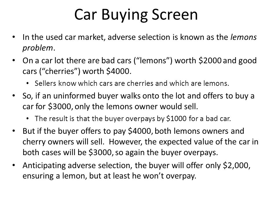 Car Buying Screen In the used car market, adverse selection is known as the lemons problem.
