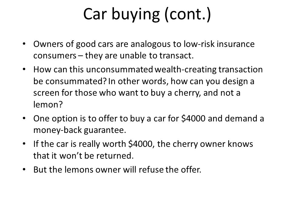 Car buying (cont.) Owners of good cars are analogous to low-risk insurance consumers – they are unable to transact.