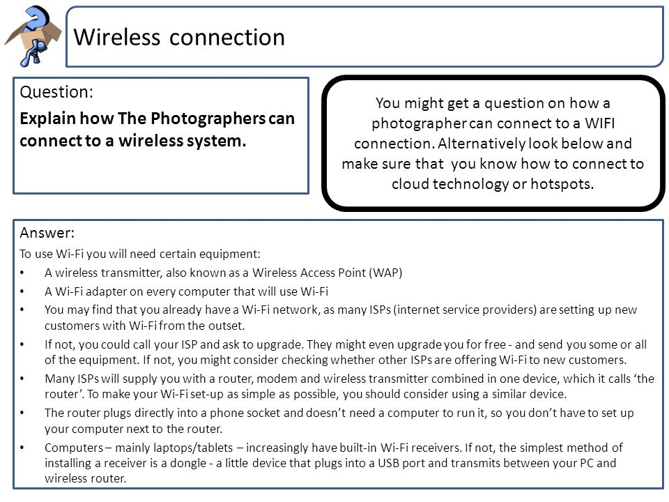 Wireless connection Question: Explain how The Photographers can connect to a wireless system.