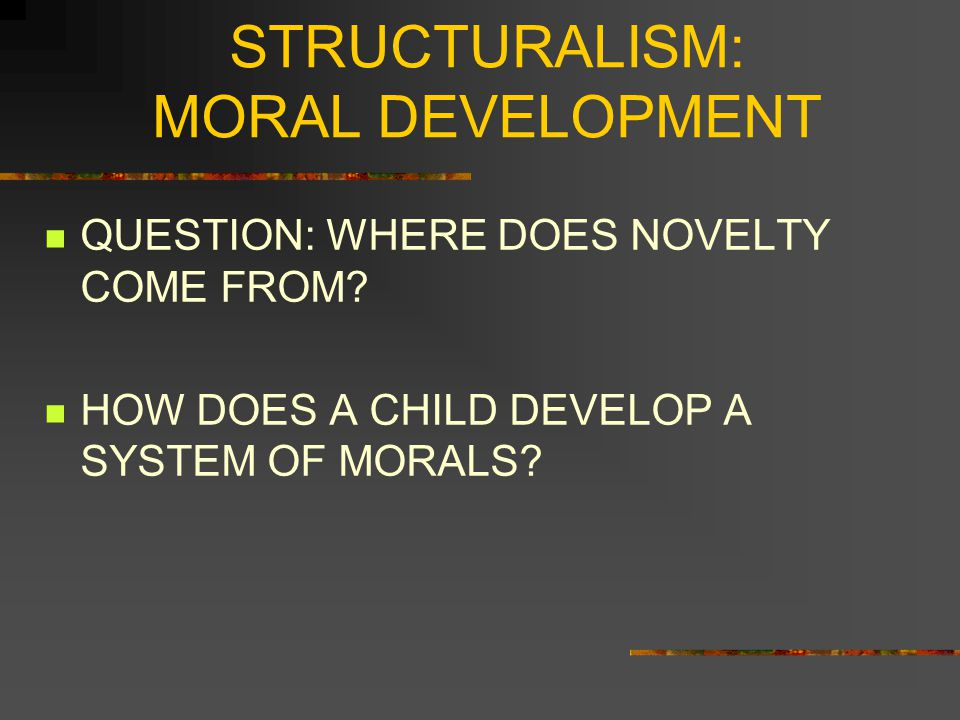 STRUCTURALISM: MORAL DEVELOPMENT