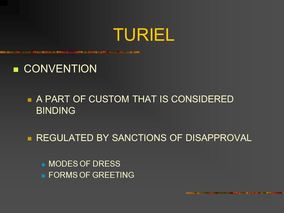 TURIEL CONVENTION A PART OF CUSTOM THAT IS CONSIDERED BINDING