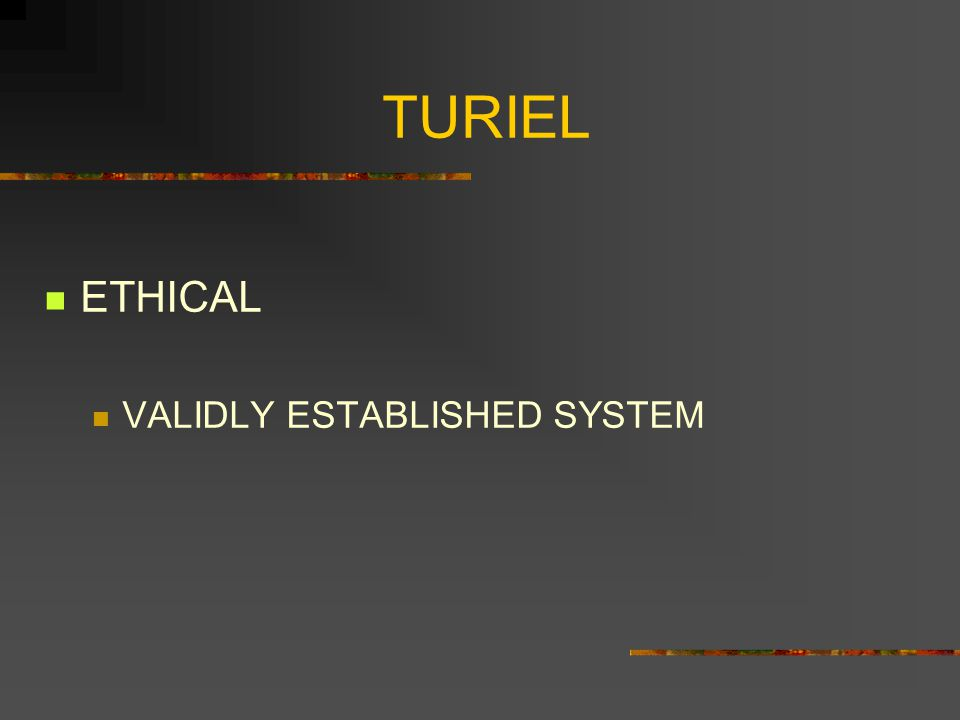 TURIEL ETHICAL VALIDLY ESTABLISHED SYSTEM