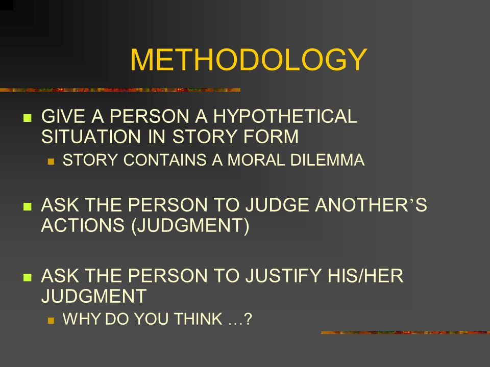 METHODOLOGY GIVE A PERSON A HYPOTHETICAL SITUATION IN STORY FORM
