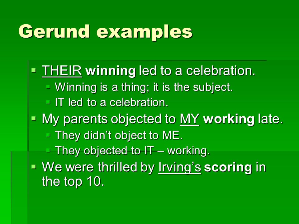 Gerund examples THEIR winning led to a celebration.