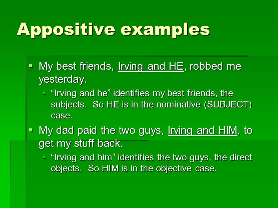 Appositive examples My best friends, Irving and HE, robbed me yesterday.