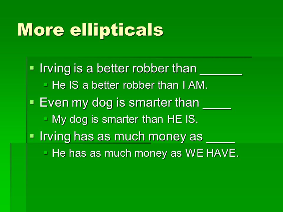 More ellipticals Irving is a better robber than ______