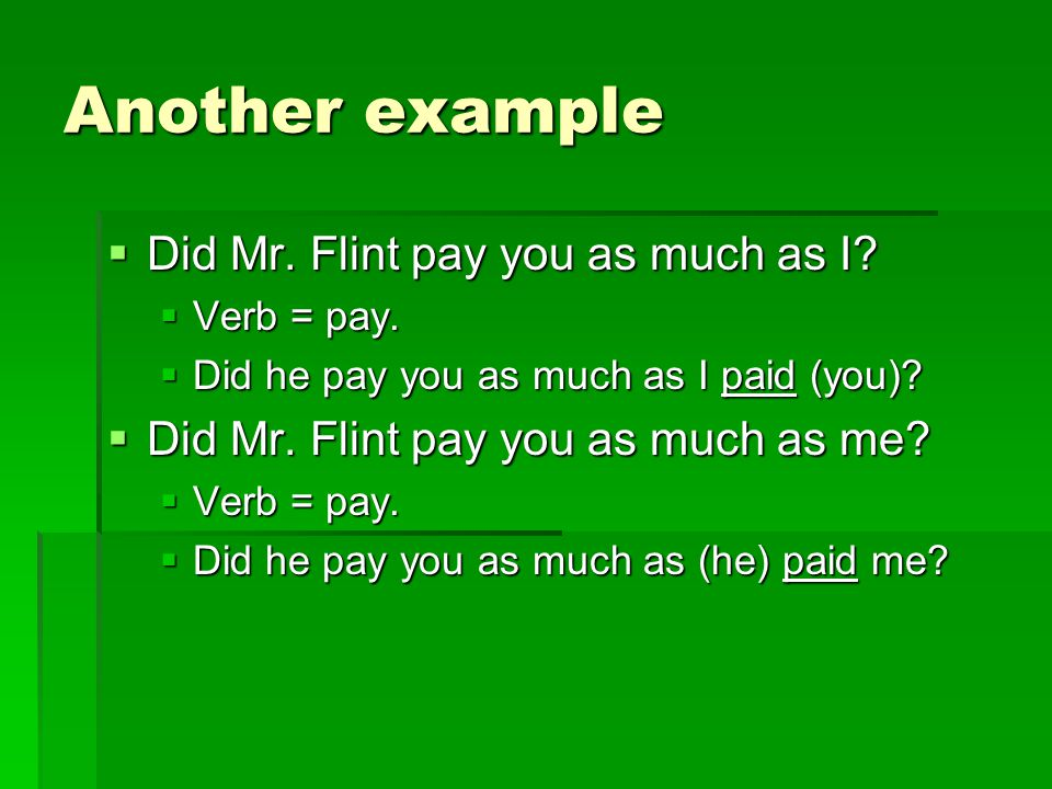 Another example Did Mr. Flint pay you as much as I