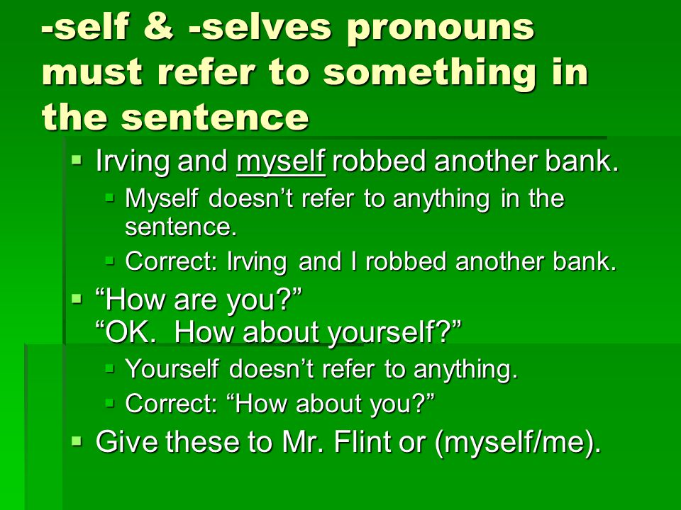 -self & -selves pronouns must refer to something in the sentence