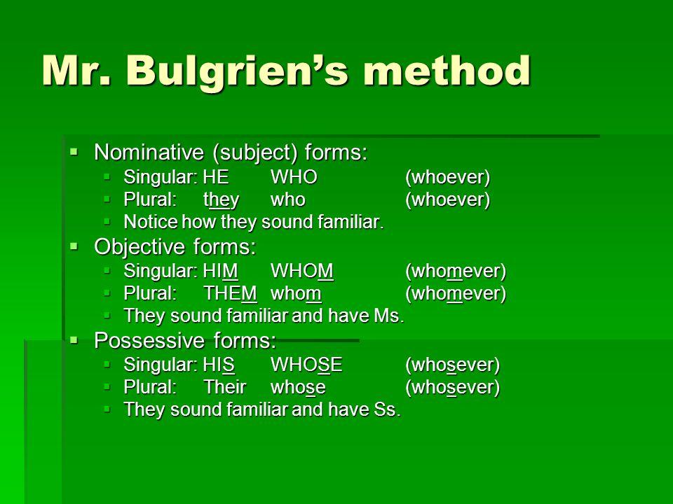 Mr. Bulgrien's method Nominative (subject) forms: Objective forms: