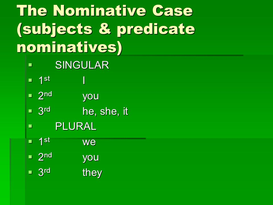 The Nominative Case (subjects & predicate nominatives)