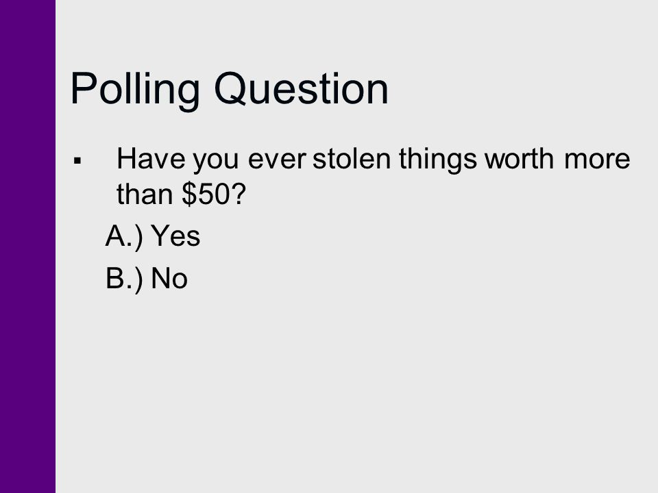 Polling Question Have you ever stolen things worth more than $50
