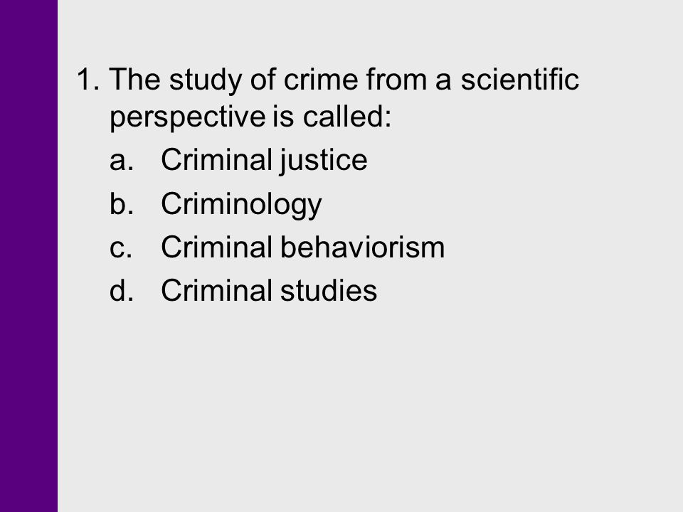 1. The study of crime from a scientific perspective is called: