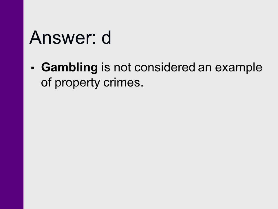 Answer: d Gambling is not considered an example of property crimes.