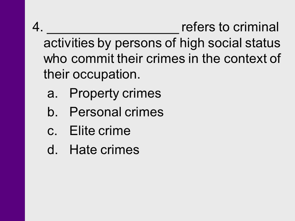 4. __________________ refers to criminal activities by persons of high social status who commit their crimes in the context of their occupation.