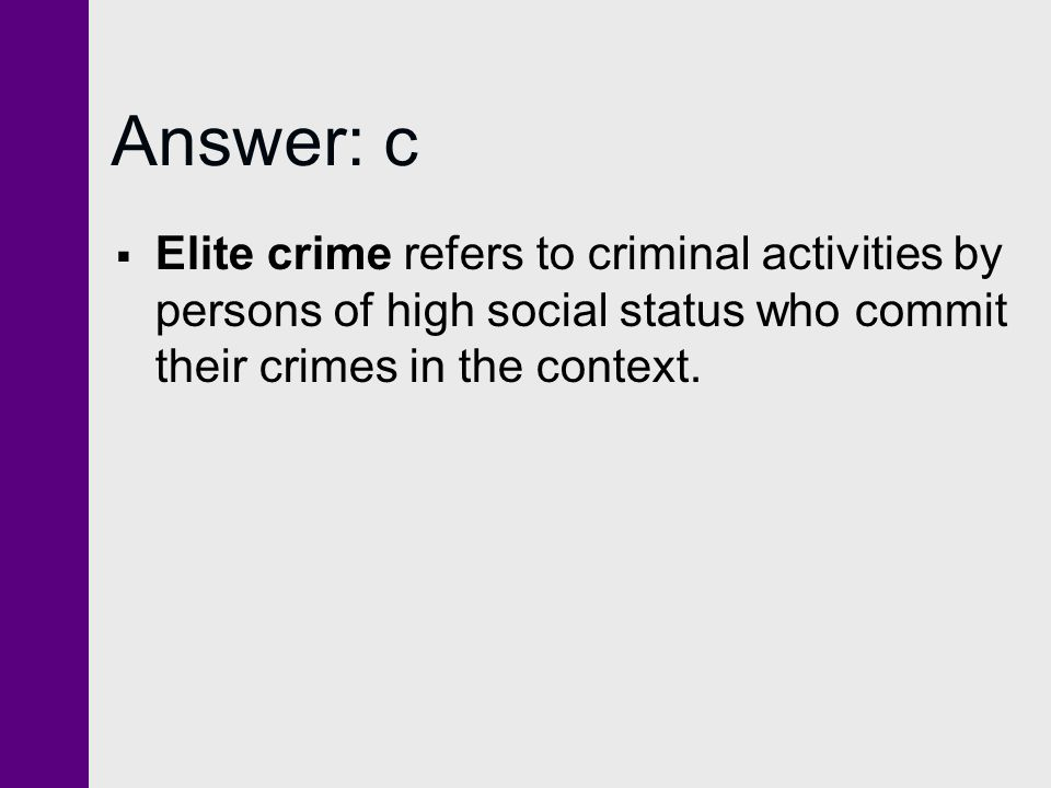 Answer: c Elite crime refers to criminal activities by persons of high social status who commit their crimes in the context.