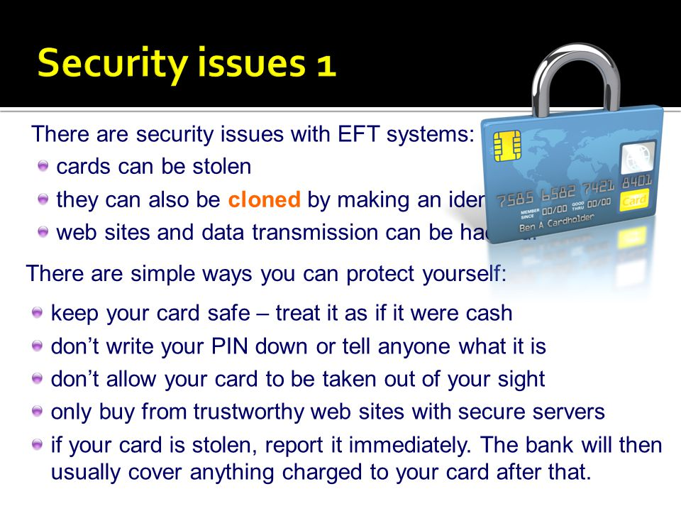 Security issues 1 There are security issues with EFT systems: