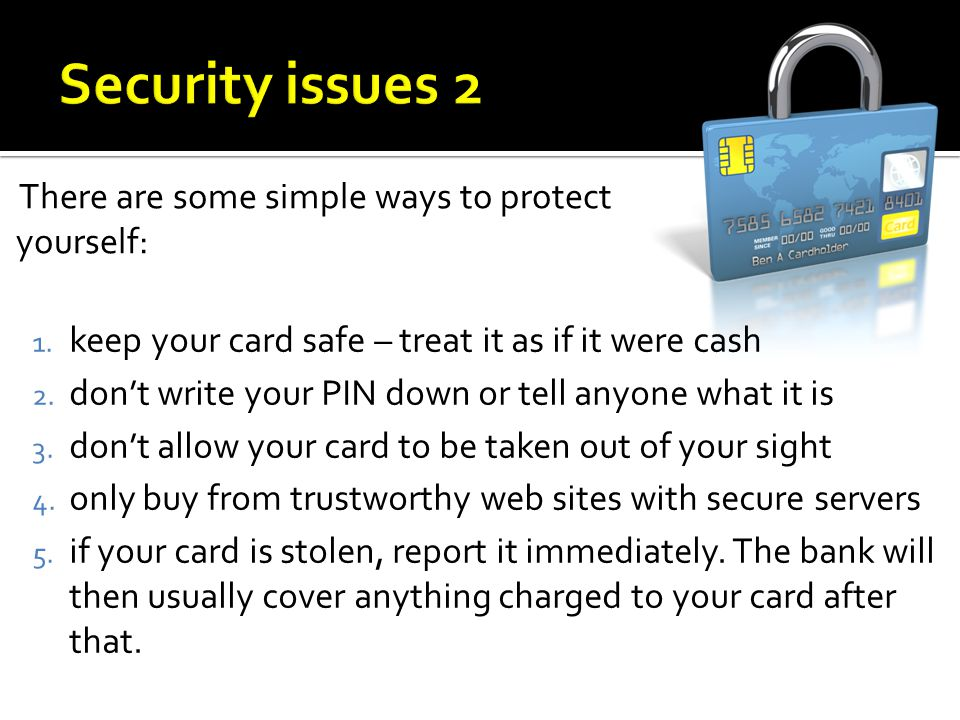 Security issues 2 There are some simple ways to protect yourself:
